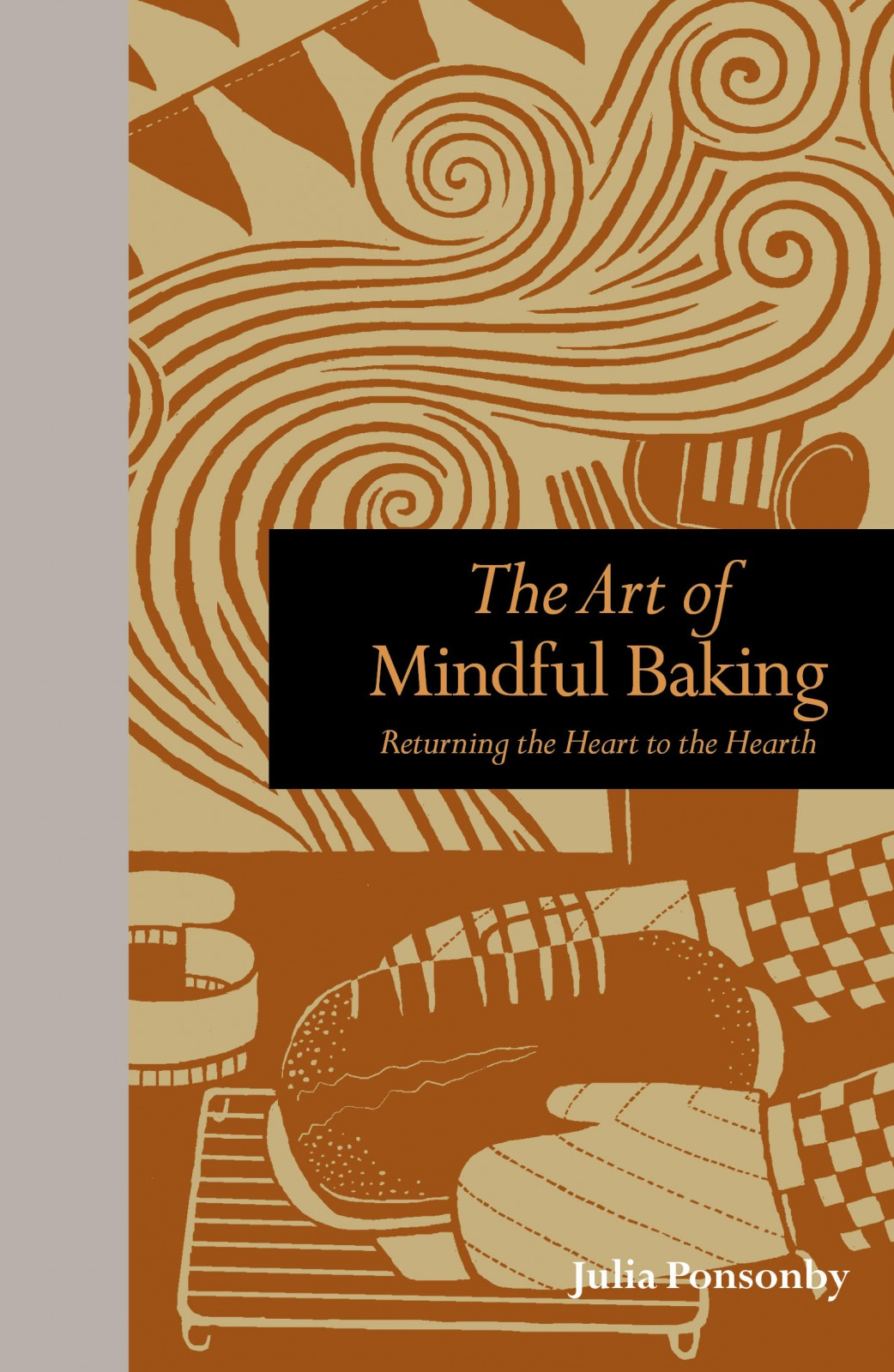 The Art of Mindful Baking - Returning the Heart to the Hearth